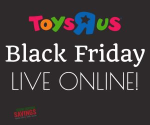 The Toys R Us Black Friday Sale is LIVE Online!!!