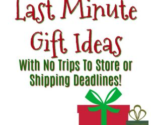 Last Minute Gift Ideas – With No Trips To Store or Shipping Deadlines