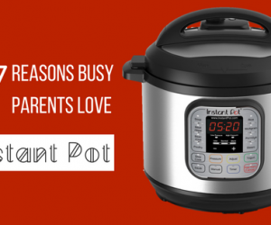 7 Reasons Busy Parents Love Instant Pot