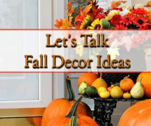 Let's Talk Fall Decor Ideas – Do You Have A Favorite?